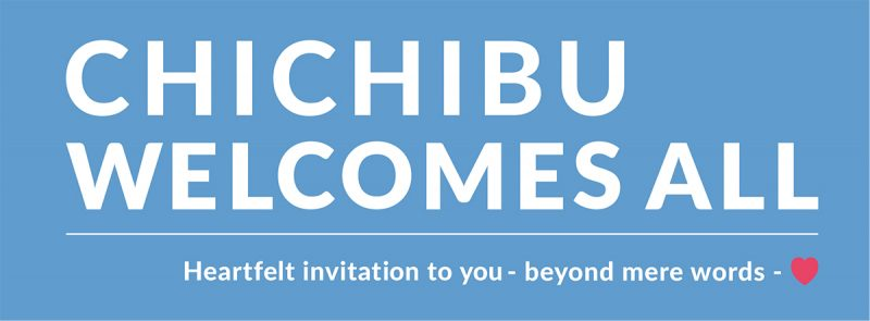 Chichibu Welcomes All - Heartfelt invitation to you - beyond mere words -